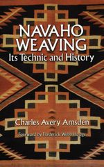 Navaho Weaving : Its Technic and History - Charles Avery Amsden