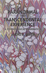 Paranormal and Transcendental Experience : A Psychological Examination - Andrew Neher