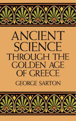 Ancient Science Through the Golden Age of Greece - George Sarton
