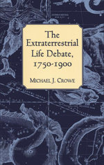 The Extraterrestrial Life Debate, 1750-1900 - Michael J. Crowe