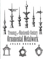 Treasury of Nineteenth-Century Ornamental Metalwork - Jules Decker