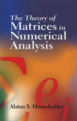 The Theory of Matrices in Numerical Analysis - Alston S. Householder
