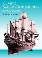 Classic Sailing-Ship Models in Photographs - R. Morton Nance