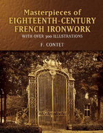 Masterpieces of  Eighteenth-Century French Ironwork : With Over 300 Illustrations