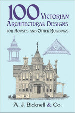 100 Victorian Architectural Designs for Houses and Other Buildings - A. J. Bicknell & Co.