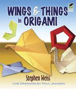 Wings & Things in Origami - Stephen Weiss