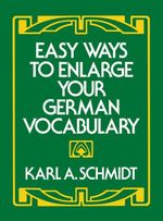 Easy Ways to Enlarge Your German Vocabulary - Karl A. Schmidt