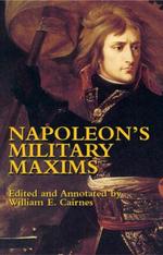 Napoleon's Military Maxims - Napoleon Bonaparte