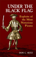 Under the Black Flag : Exploits of the Most Notorious Pirates - Don C. Seitz