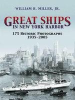 Great Ships in New York Harbor : 175 Historic Photographs, 1935-2005 - William H., Jr. Miller