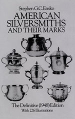 American Silversmiths and Their Marks : The Definitive (1948) Edition - Stephen G. C. Ensko