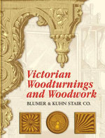 Victorian Woodturnings and Woodwork - Blumer & Kuhn Stair Co.