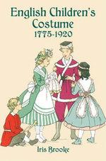 English Children's Costume 1775-1920 - Iris Brooke
