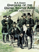Uniforms of the United States Army, 1774-1889, in Full Color - H. A. Ogden