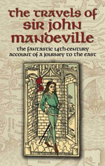The Travels of Sir John Mandeville : The Fantastic 14th-Century Account of a Journey to the East - John Mandeville