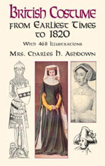 British Costume from Earliest Times to 1820 - Mrs. Charles H. Ashdown