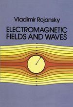 Electromagnetic Fields and Waves - Vladimir Rojansky