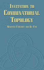 Invitation to Combinatorial Topology - Maurice Fréchet
