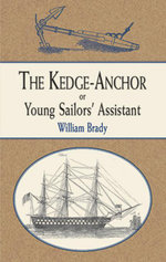 The Kedge Anchor; or, Young Sailors' Assistant - William Brady