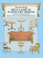 Neo-Classical Furniture Designs : A Reprint of Thomas King's