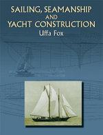 Sailing, Seamanship and Yacht Construction - Uffa Fox