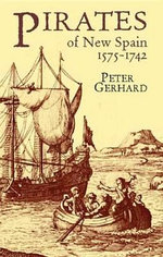 Pirates of New Spain, 1575-1742 - Peter Gerhard