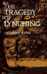 The Tragedy of Lynching - Arthur F. Raper
