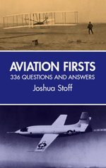 Aviation Firsts : 336 Questions and Answers - Joshua Stoff