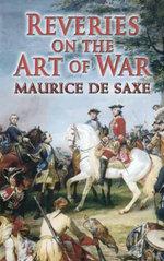 Reveries on the Art of War - Maurice de Saxe
