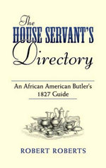 The House Servant's Directory : An African American Butler's 1827 Guide - Robert Roberts