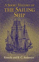 A Short History of the Sailing Ship - Romola Anderson