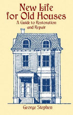 New Life for Old Houses : A Guide to Restoration and Repair - George Stephen
