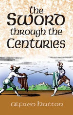 The Sword Through the Centuries - Alfred Hutton