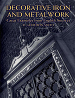 Decorative Iron and Metalwork : Great Examples from English Sources - R. Goodwin-Smith
