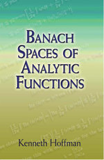 Banach Spaces of Analytic Functions - Kenneth Hoffman