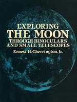 Exploring the Moon Through Binoculars and Small Telescopes - Ernest H. Cherrington
