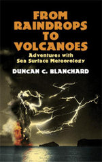 From Raindrops to Volcanoes : Adventures with Sea Surface Meteorology - Duncan C. Blanchard