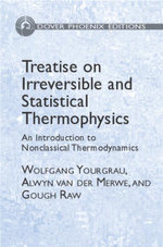 Treatise on Irreversible and Statistical Thermodynamics : An Introduction to Nonclassical Thermodynamics - Wolfgang Yourgrau