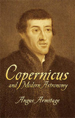 Copernicus and Modern Astronomy - Angus Armitage