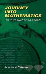 Journey into Mathematics : An Introduction to Proofs - Joseph J. Rotman