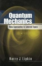 Quantum Mechanics : New Approaches to Selected Topics - Harry J. Lipkin