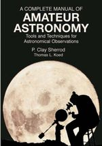 A Complete Manual of Amateur Astronomy : Tools and Techniques for Astronomical Observations - P. Clay Sherrod