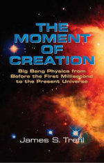 The Moment of Creation : Big Bang Physics from Before the First Millisecond to the Present Universe - James S. Trefil