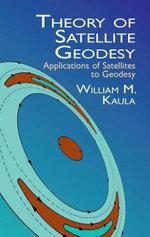 Theory of Satellite Geodesy : Applications of Satellites to Geodesy - William M. Kaula