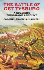 The Battle of Gettysburg : A Soldier's First-Hand Account - Frank A., Col. Haskel