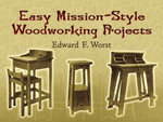Easy Mission-Style Woodworking Projects - Edward F. Worst