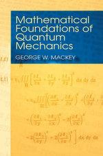 Mathematical Foundations of Quantum Mechanics - George  W. Mackey