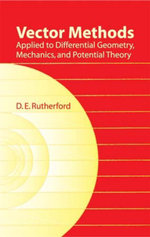 Vector Methods Applied to Differential Geometry, Mechanics, and Potential Theory - D. E. Rutherford