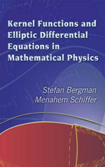 Kernel Functions and Elliptic Differential Equations in Mathematical Physics - Stefan Bergman