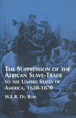 Suppression of the African Slave-Trade to the United States of America : 1638-1870 - W. E. B. Du Bois